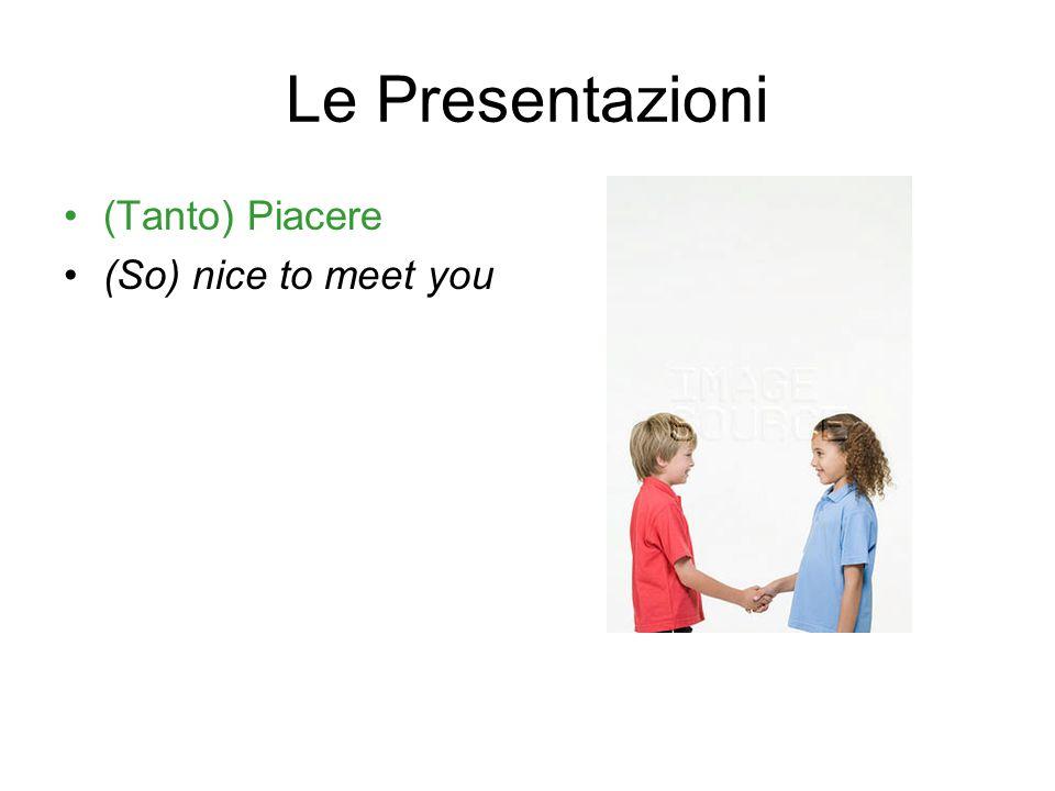 Le Presentazioni Molto lieto/lieta Very pleased to meet you