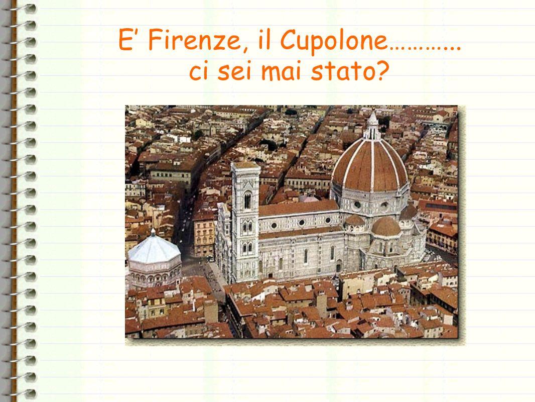 E Firenze, il Cupolone………... ci sei mai stato?