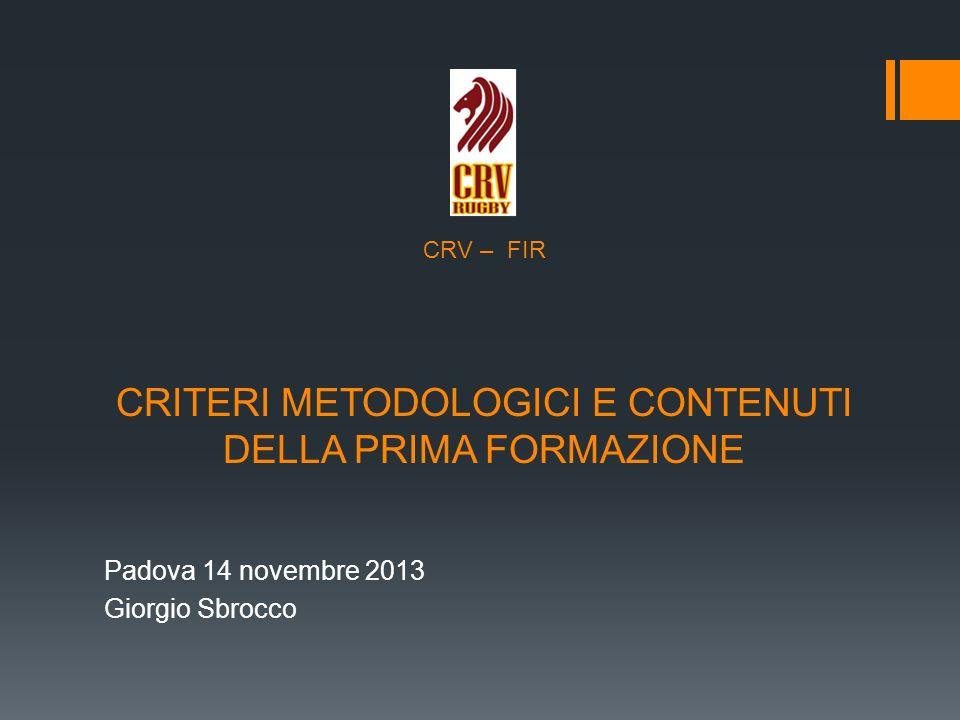 CRV – FIR CRITERI METODOLOGICI E CONTENUTI DELLA PRIMA FORMAZIONE Padova 14 novembre 2013 Giorgio Sbrocco