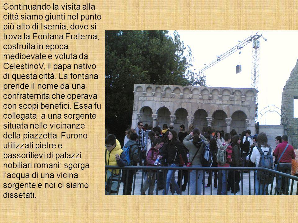 Continuando la visita alla città siamo giunti nel punto più alto di Isernia, dove si trova la Fontana Fraterna, costruita in epoca medioevale e voluta