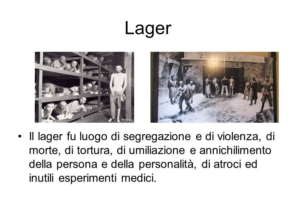 Lager Il lager fu luogo di segregazione e di violenza, di morte, di tortura, di umiliazione e annichilimento della persona e della personalità, di atr