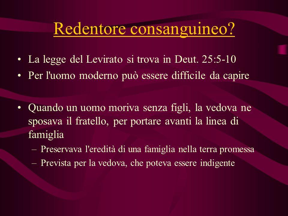 Redentore consanguineo? La legge del Levirato si trova in Deut. 25:5-10 Per l'uomo moderno può essere difficile da capire Quando un uomo moriva senza
