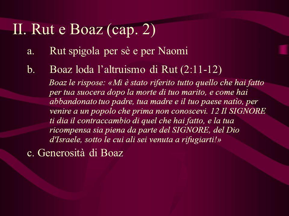 II. Rut e Boaz (cap. 2) a.Rut spigola per sè e per Naomi b.Boaz loda laltruismo di Rut (2:11-12) Boaz le rispose: «Mi è stato riferito tutto quello ch