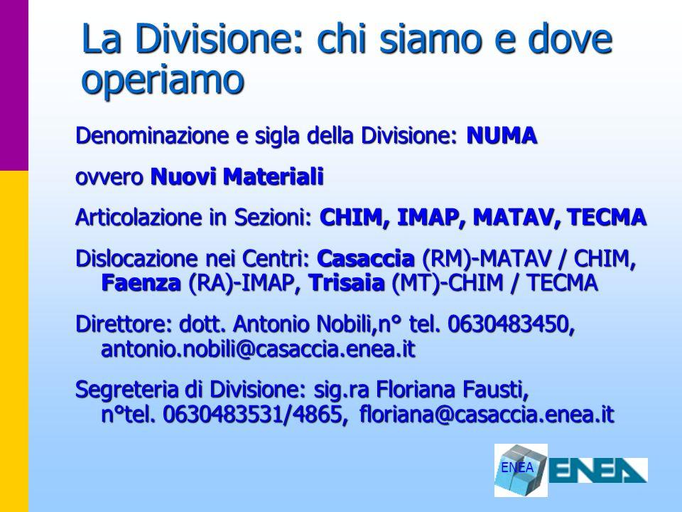 ENEA La Divisione: chi siamo e dove operiamo Denominazione e sigla della Divisione: NUMA ovvero Nuovi Materiali Articolazione in Sezioni: CHIM, IMAP,