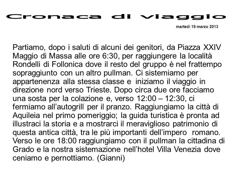 martedì 19 marzo 2013 Partiamo, dopo i saluti di alcuni dei genitori, da Piazza XXIV Maggio di Massa alle ore 6:30, per raggiungere la località Rondel