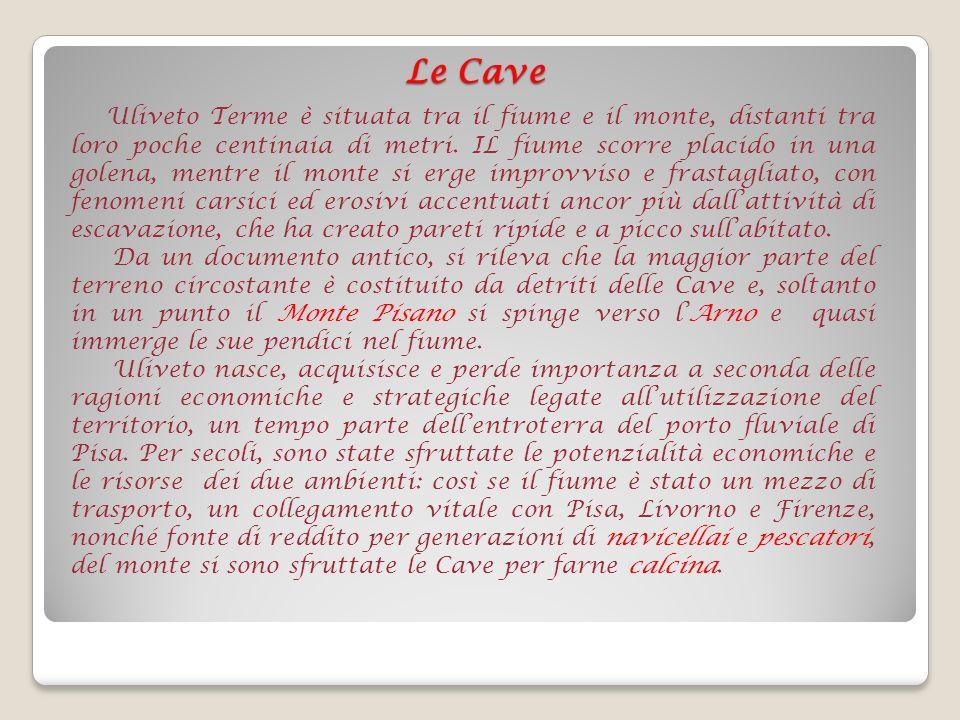 Le Cave Uliveto Terme è situata tra il fiume e il monte, distanti tra loro poche centinaia di metri. IL fiume scorre placido in una golena, mentre il