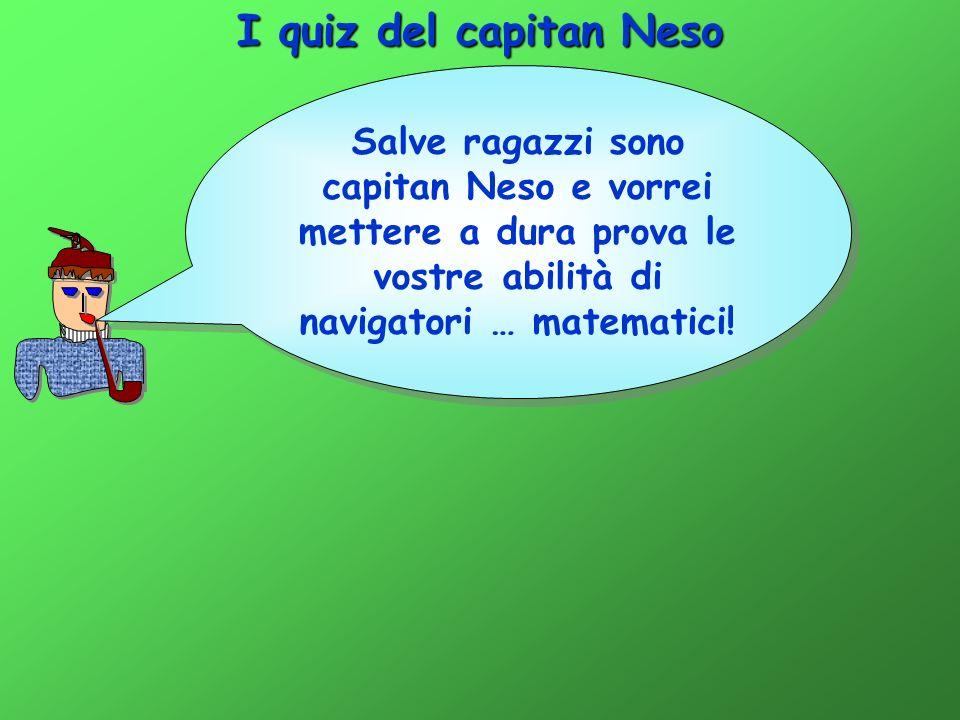 I quiz del capitan Neso Bravissimi!!.Siete dei marinai veramente in … gamba.