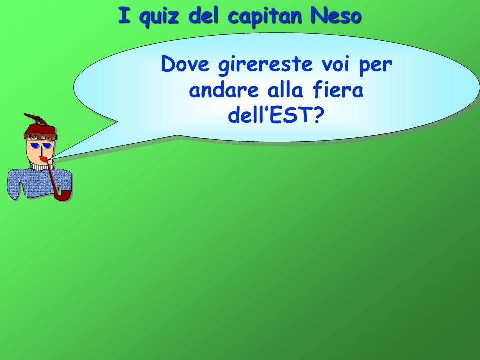 I quiz del capitan Neso Bravissimi!!.Navigare con voi sarà divertente e piacevole.