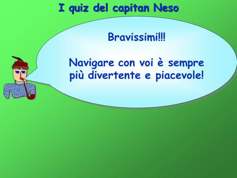 I quiz del capitan Neso Bravissimi!!.Navigare con voi è sempre più divertente e piacevole.