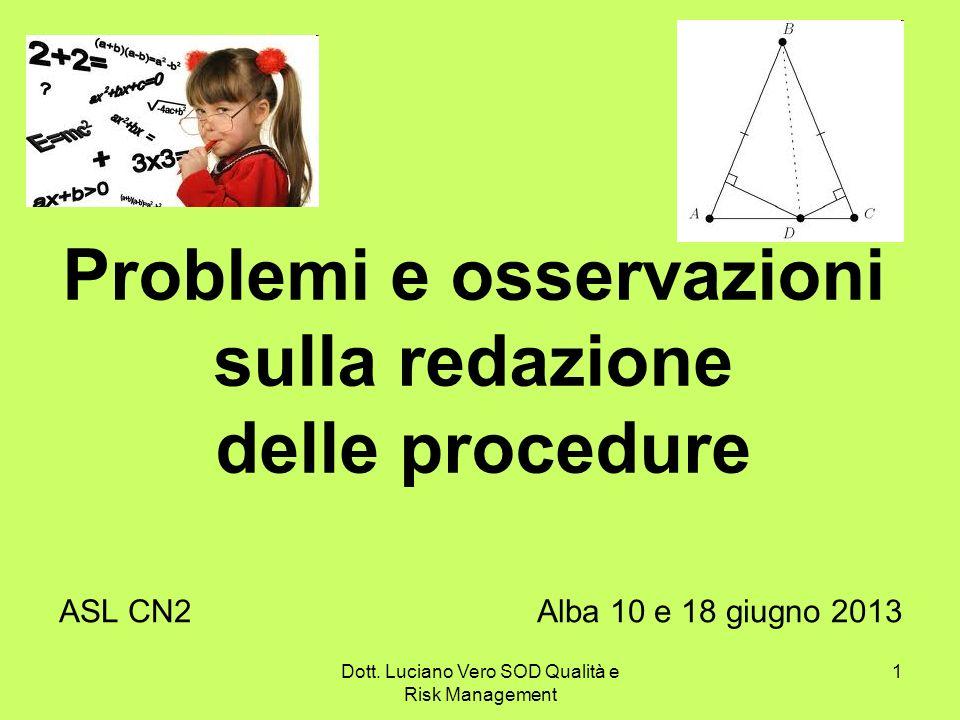 Dott. Luciano Vero SOD Qualità e Risk Management 1 Problemi e osservazioni sulla redazione delle procedure ASL CN2 Alba 10 e 18 giugno 2013