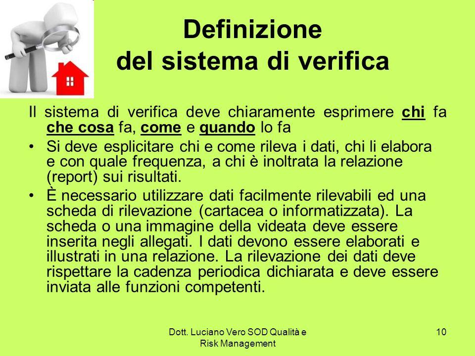 Dott. Luciano Vero SOD Qualità e Risk Management 10 Definizione del sistema di verifica Il sistema di verifica deve chiaramente esprimere chi fa che c