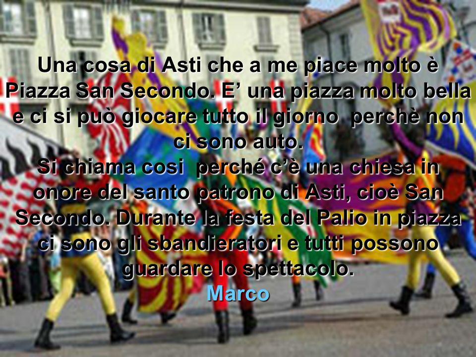 Una cosa di Asti che a me piace molto è Piazza San Secondo.