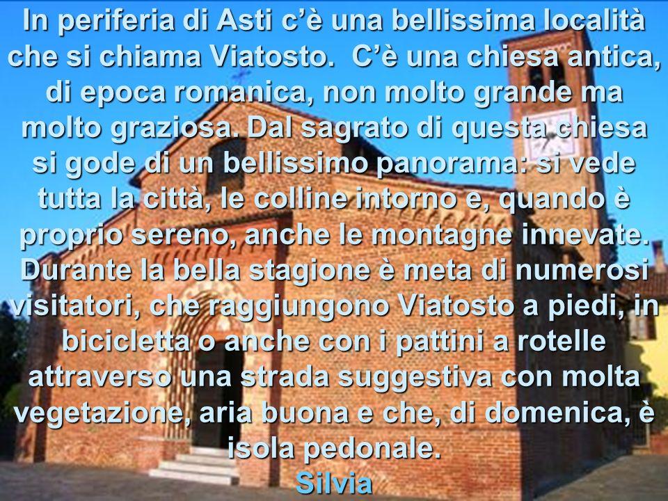 In periferia di Asti cè una bellissima località che si chiama Viatosto.