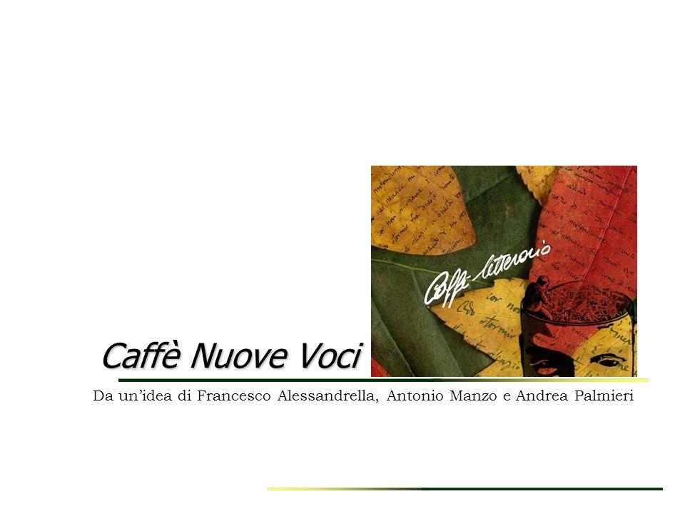 Caffè Nuove Voci Da unidea di Francesco Alessandrella, Antonio Manzo e Andrea Palmieri