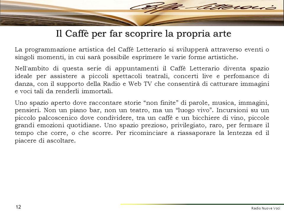 Radio Nuove Voci 12 Il Caffè per far scoprire la propria arte La programmazione artistica del Caffé Letterario si svilupperà attraverso eventi o singo