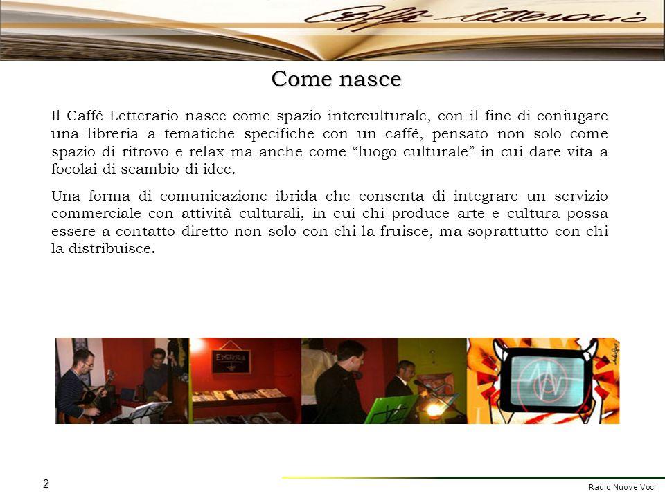 Radio Nuove Voci 2 Come nasce Il Caffè Letterario nasce come spazio interculturale, con il fine di coniugare una libreria a tematiche specifiche con u