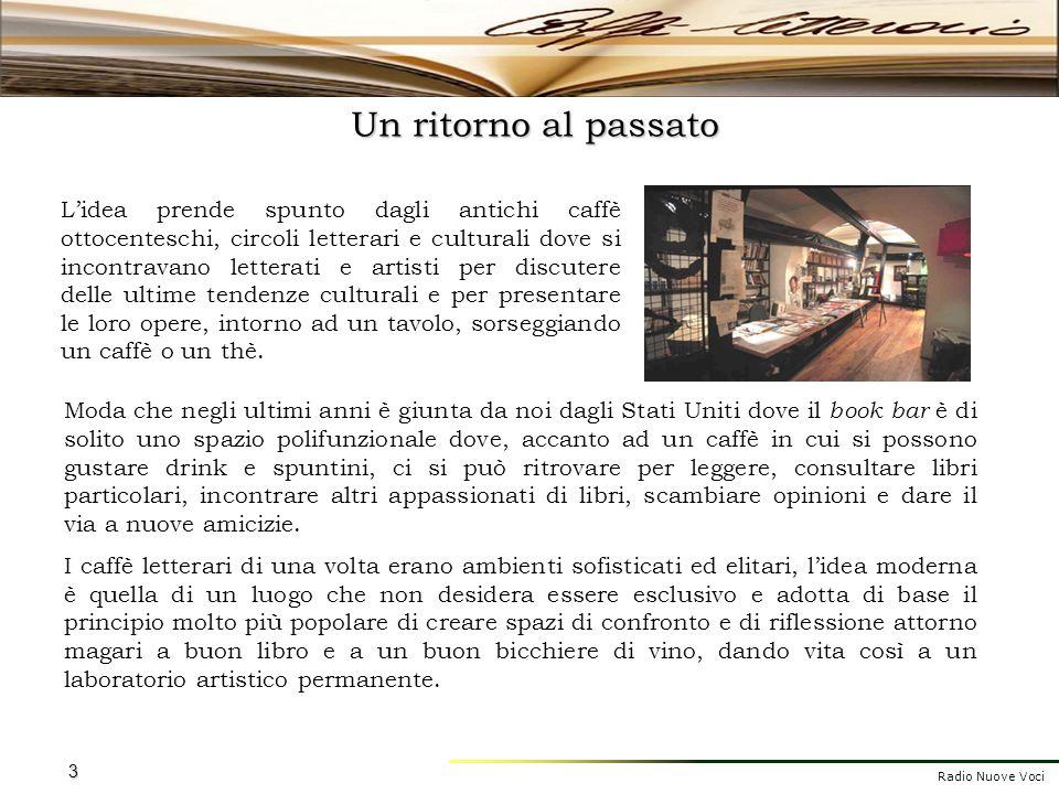 Radio Nuove Voci 3 Un ritorno al passato Lidea prende spunto dagli antichi caffè ottocenteschi, circoli letterari e culturali dove si incontravano let