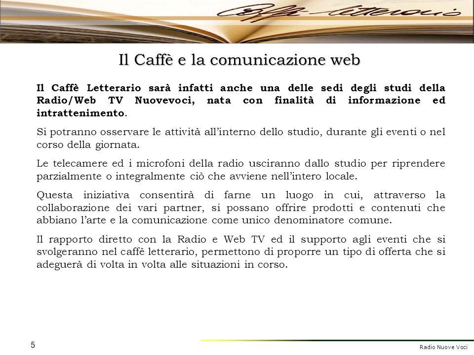 Radio Nuove Voci 5 Il Caffè e la comunicazione web Il Caffè Letterario sarà infatti anche una delle sedi degli studi della Radio/Web TV Nuovevoci, nat