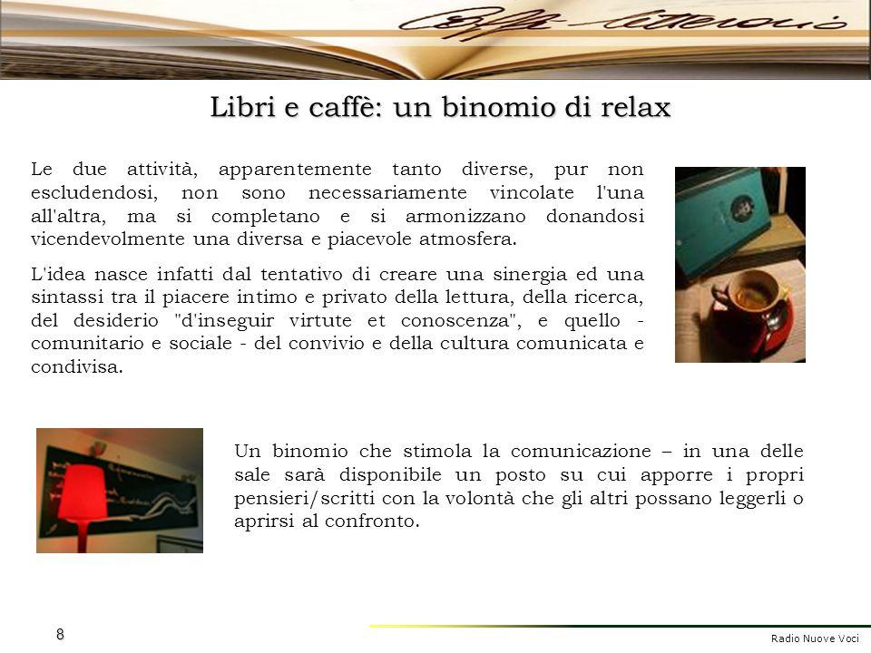 Radio Nuove Voci 8 Libri e caffè: un binomio di relax Le due attività, apparentemente tanto diverse, pur non escludendosi, non sono necessariamente vi