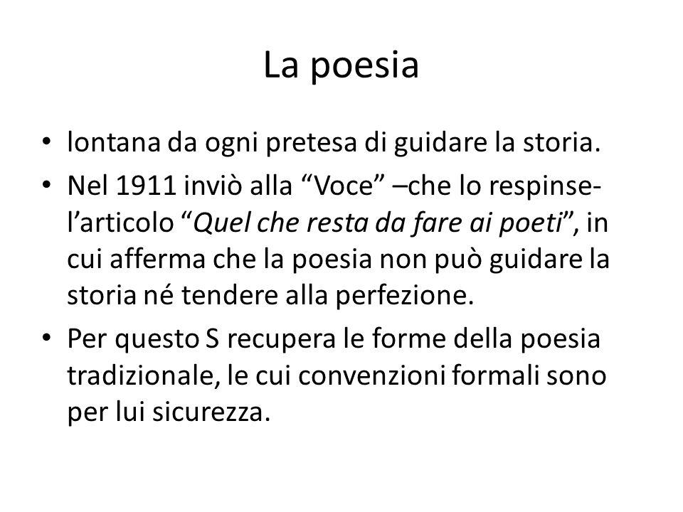 La poesia lontana da ogni pretesa di guidare la storia. Nel 1911 inviò alla Voce –che lo respinse- larticolo Quel che resta da fare ai poeti, in cui a