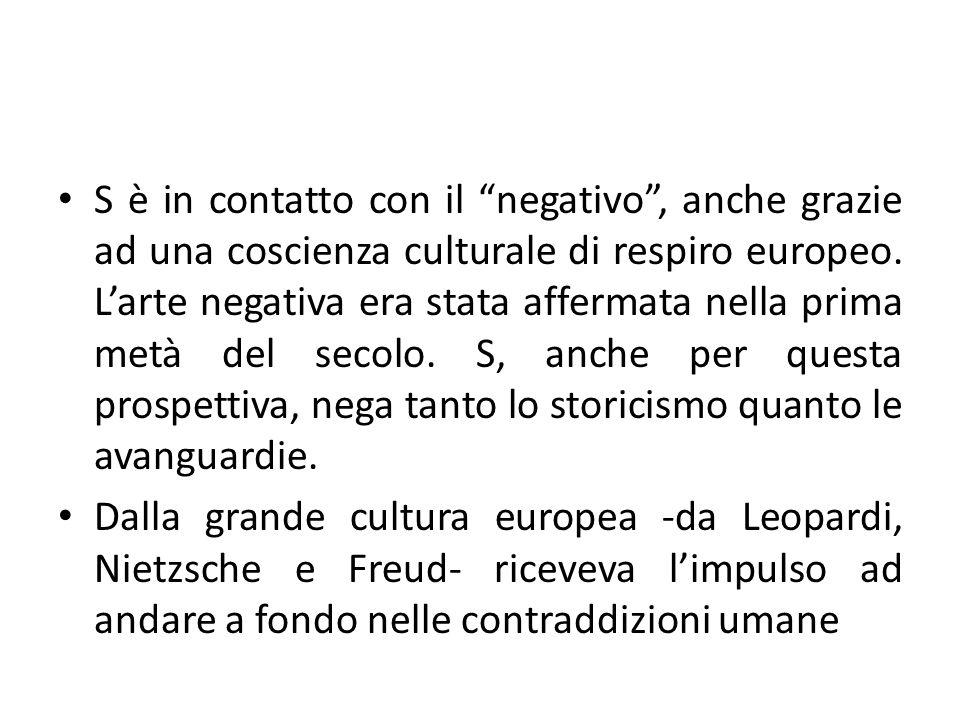 S è in contatto con il negativo, anche grazie ad una coscienza culturale di respiro europeo. Larte negativa era stata affermata nella prima metà del s