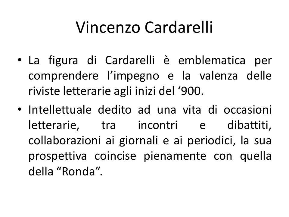 Vincenzo Cardarelli La figura di Cardarelli è emblematica per comprendere limpegno e la valenza delle riviste letterarie agli inizi del 900. Intellett
