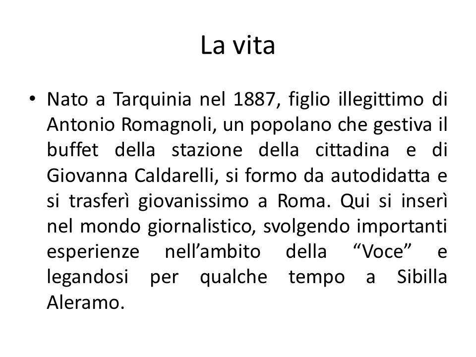 La vita Nato a Tarquinia nel 1887, figlio illegittimo di Antonio Romagnoli, un popolano che gestiva il buffet della stazione della cittadina e di Giov