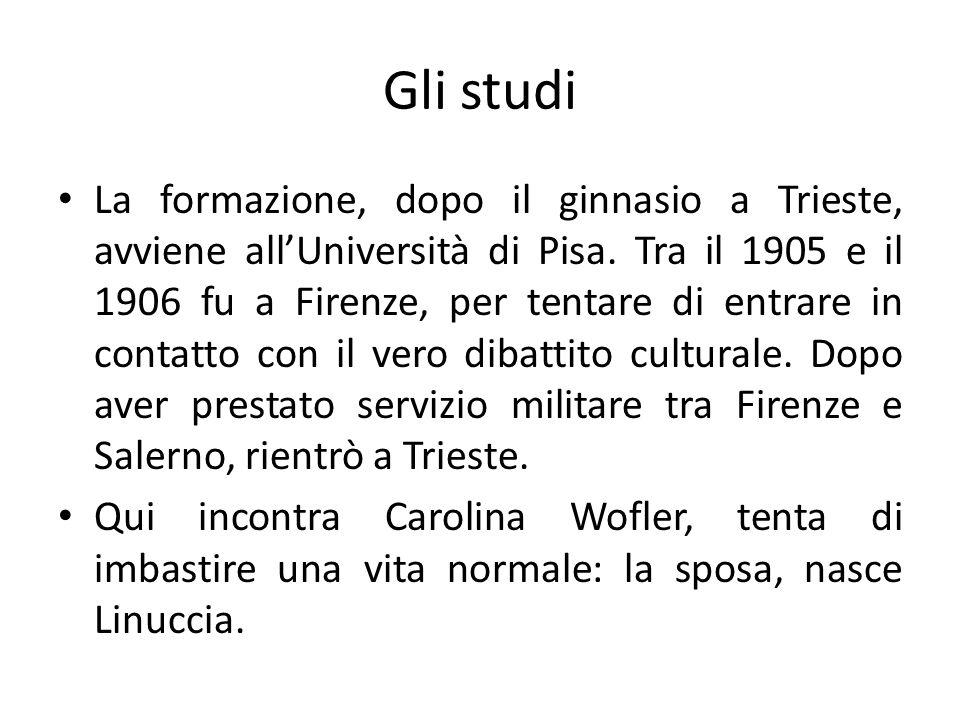 Gli studi La formazione, dopo il ginnasio a Trieste, avviene allUniversità di Pisa. Tra il 1905 e il 1906 fu a Firenze, per tentare di entrare in cont