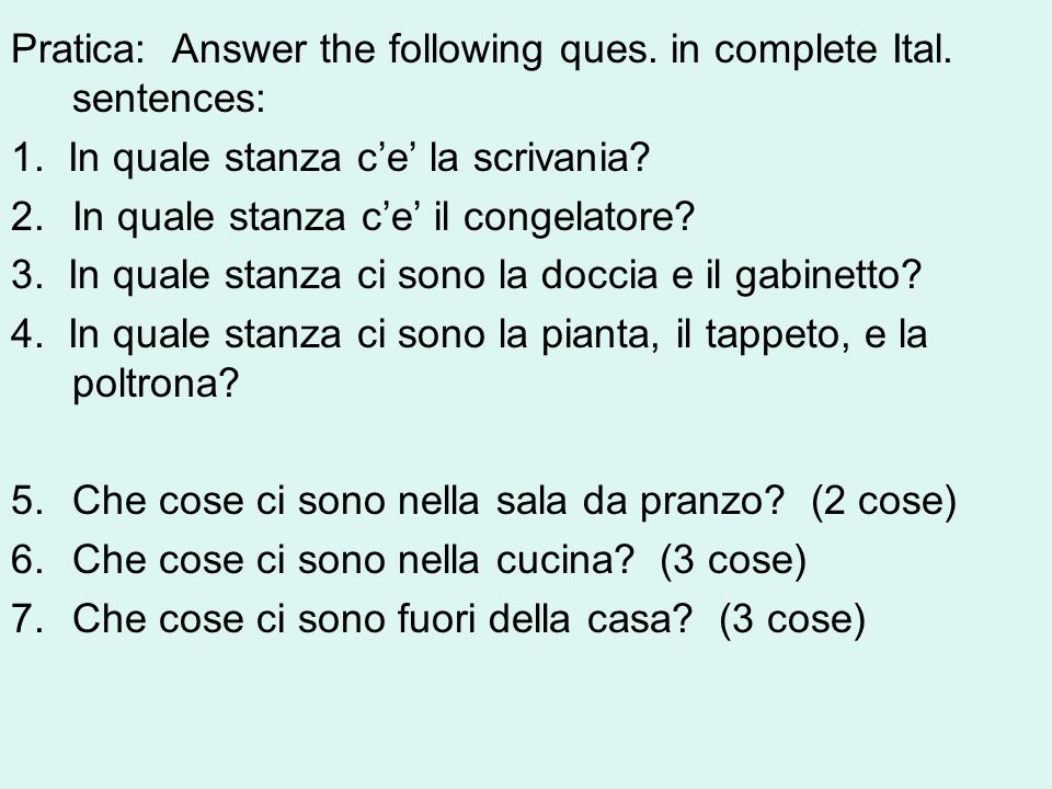 Pratica: Answer the following ques. in complete Ital.