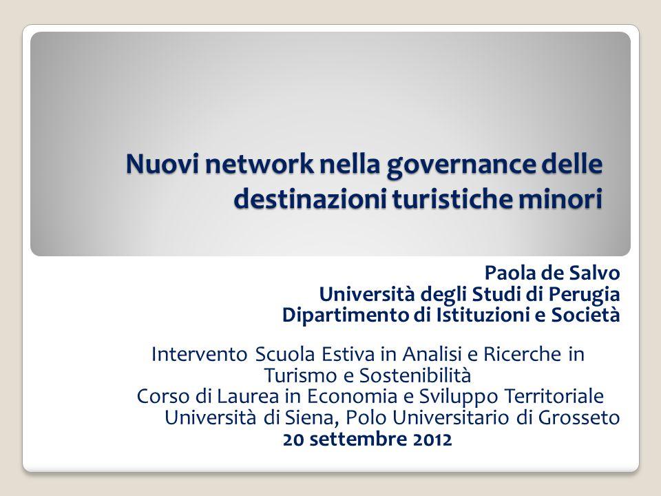 Nuovi network nella governance delle destinazioni turistiche minori Paola de Salvo Università degli Studi di Perugia Dipartimento di Istituzioni e Soc