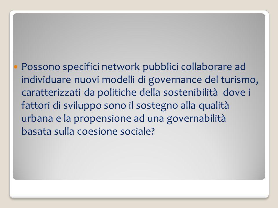 Possono specifici network pubblici collaborare ad individuare nuovi modelli di governance del turismo, caratterizzati da politiche della sostenibilità