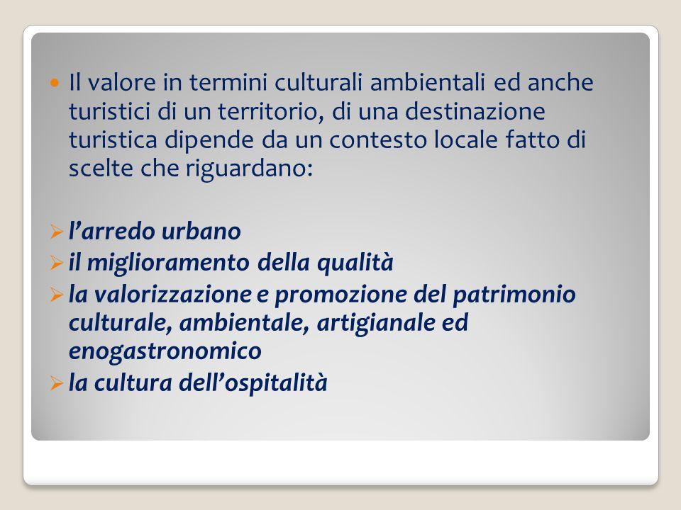 Il valore in termini culturali ambientali ed anche turistici di un territorio, di una destinazione turistica dipende da un contesto locale fatto di sc