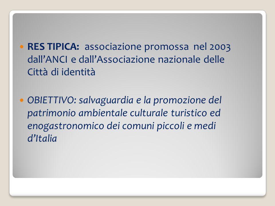 RES TIPICA: associazione promossa nel 2003 dallANCI e dallAssociazione nazionale delle Città di identità OBIETTIVO: salvaguardia e la promozione del p