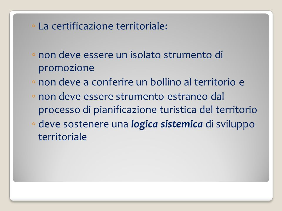 La certificazione territoriale: non deve essere un isolato strumento di promozione non deve a conferire un bollino al territorio e non deve essere str