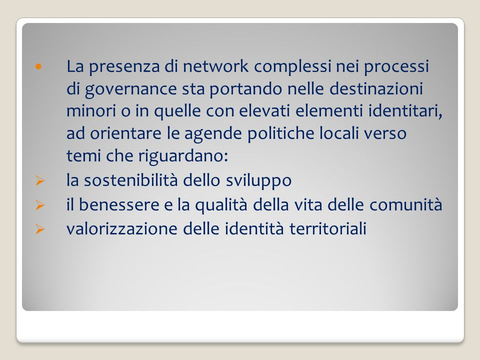 La presenza di network complessi nei processi di governance sta portando nelle destinazioni minori o in quelle con elevati elementi identitari, ad ori