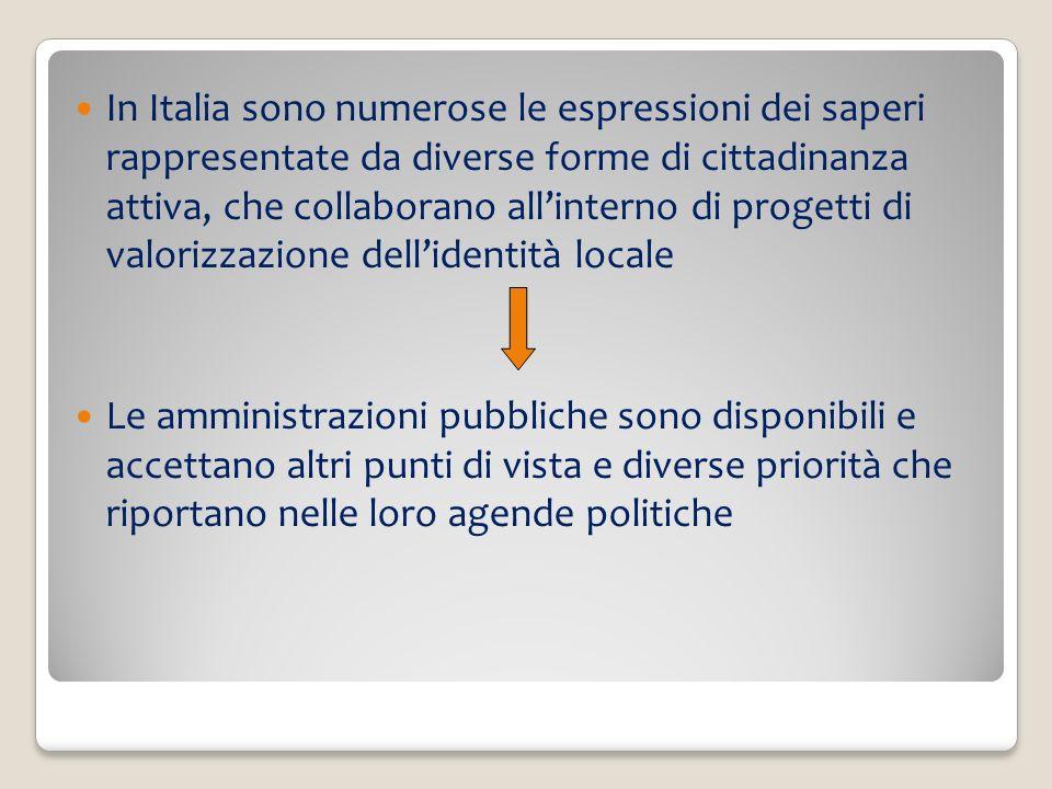 In Italia sono numerose le espressioni dei saperi rappresentate da diverse forme di cittadinanza attiva, che collaborano allinterno di progetti di val