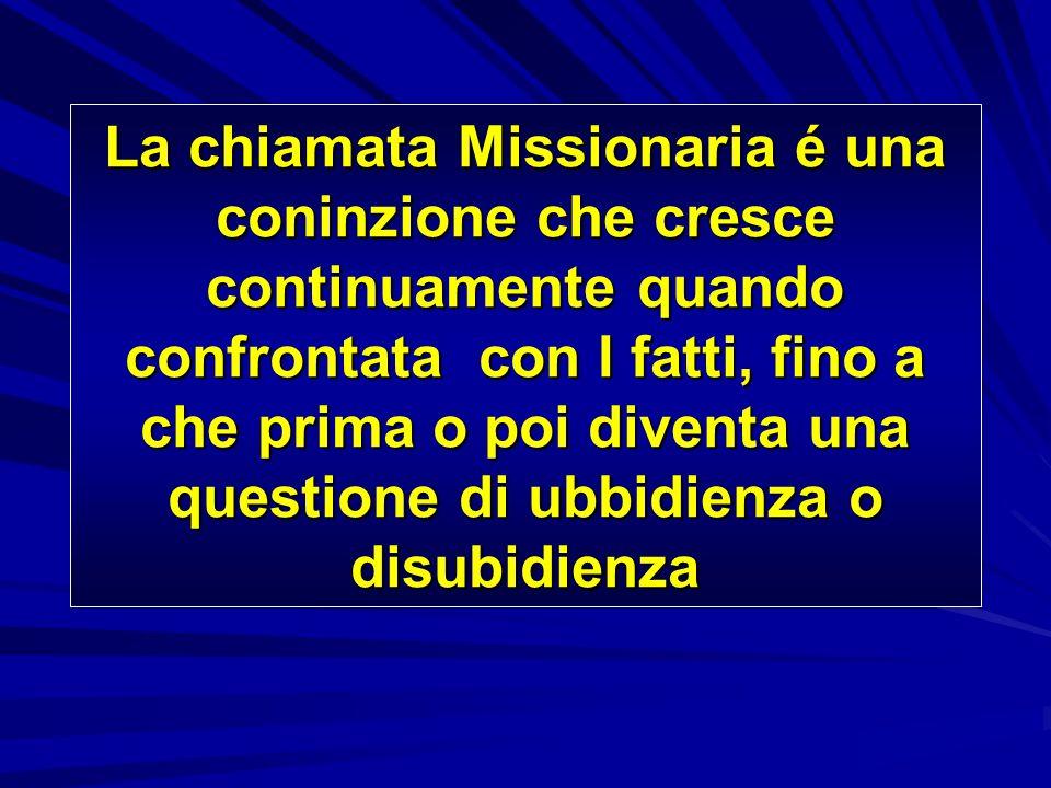 La chiamata Missionaria é una coninzione che cresce continuamente quando confrontata con I fatti, fino a che prima o poi diventa una questione di ubbi