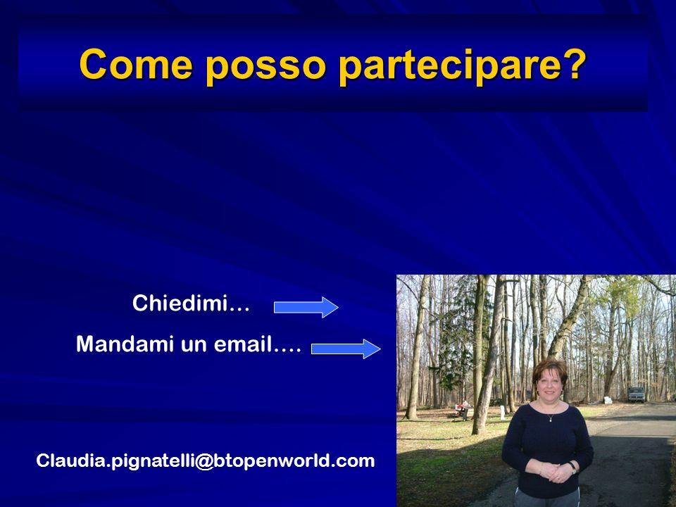 Come posso partecipare? Chiedimi… Mandami un email…. Claudia.pignatelli@btopenworld.com