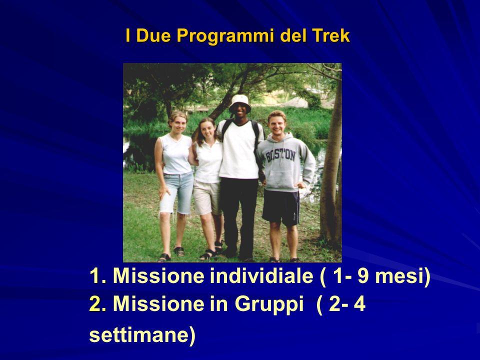 1. 1. Missione individiale ( 1- 9 mesi) 2. 2. Missione in Gruppi ( 2- 4 settimane) I Due Programmi del Trek