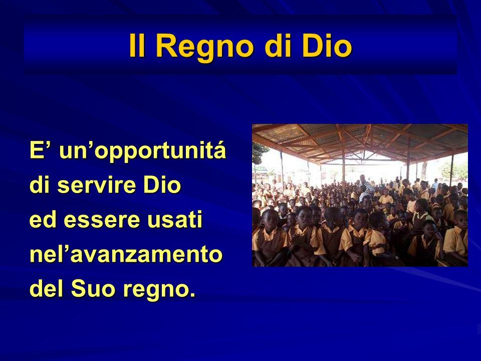 Il Regno di Dio E unopportunitá di servire Dio ed essere usati nelavanzamento del Suo regno.