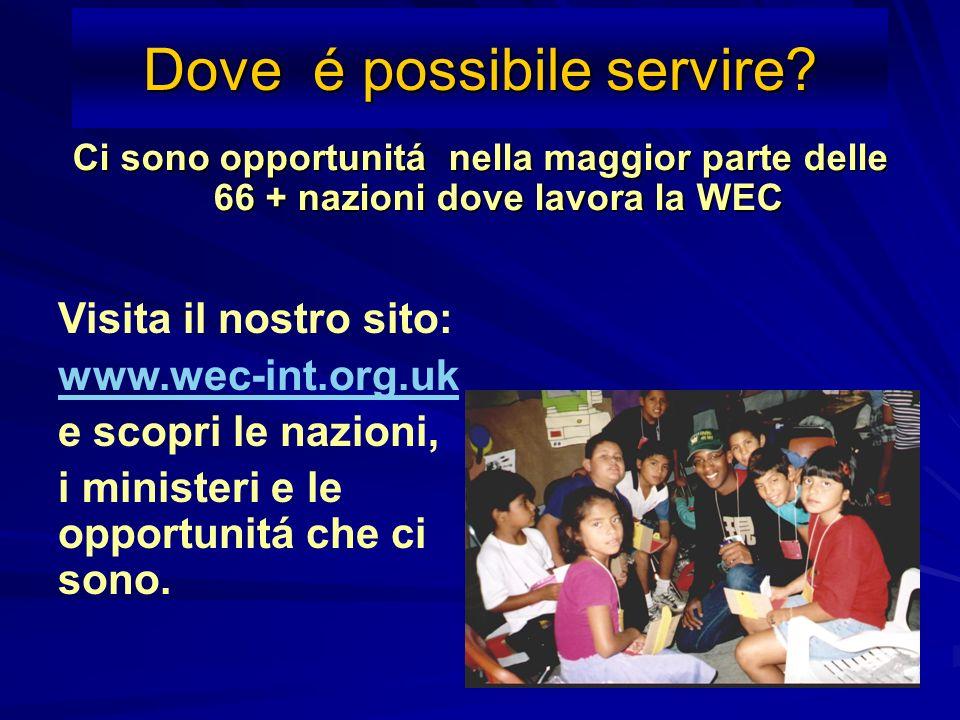 Dove é possibile servire? Ci sono opportunitá nella maggior parte delle 66 + nazioni dove lavora la WEC Visita il nostro sito: www.wec-int.org.uk e sc