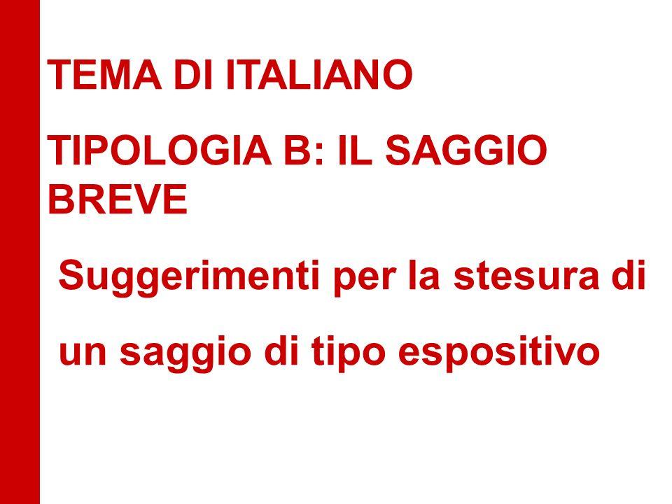 TEMA DI ITALIANO TIPOLOGIA B: IL SAGGIO BREVE Suggerimenti per la stesura di un saggio di tipo espositivo