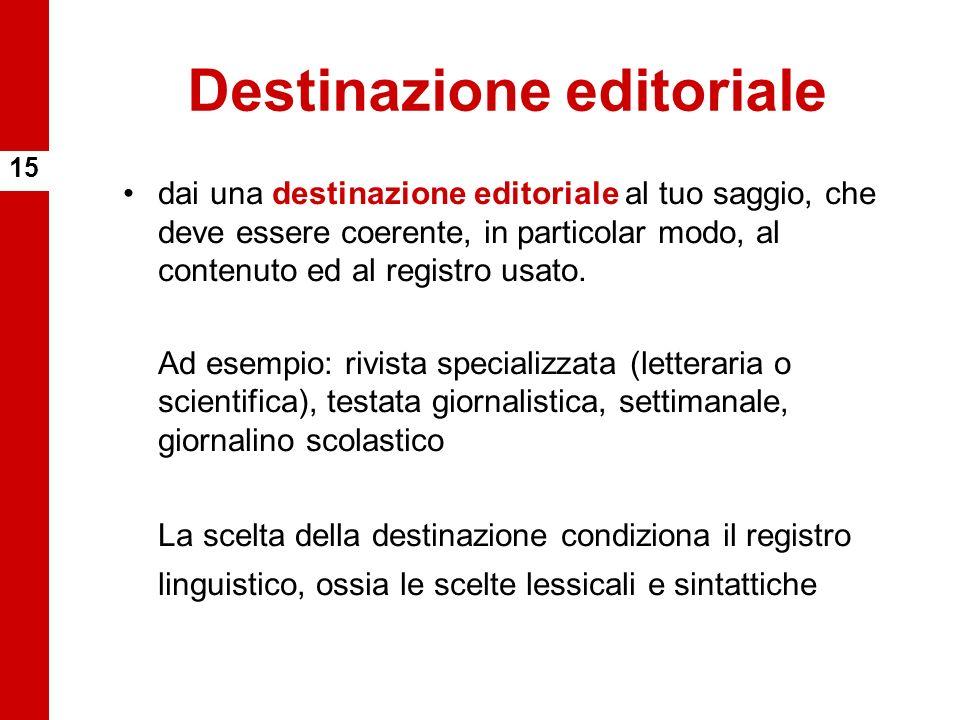 Destinazione editoriale dai una destinazione editoriale al tuo saggio, che deve essere coerente, in particolar modo, al contenuto ed al registro usato.