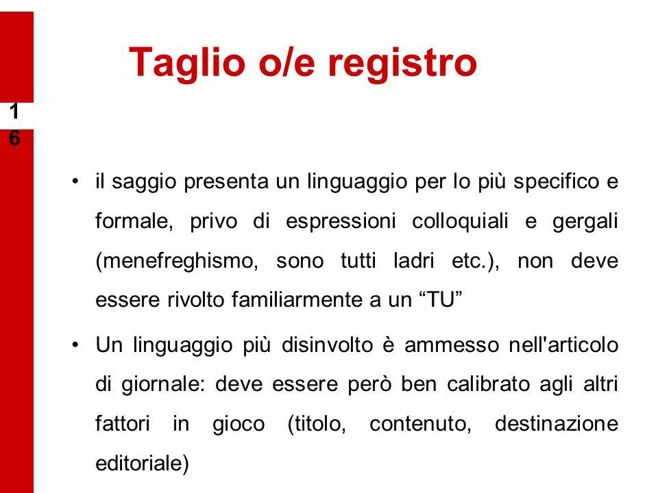 Taglio o/e registro il saggio presenta un linguaggio per lo più specifico e formale, privo di espressioni colloquiali e gergali (menefreghismo, sono t