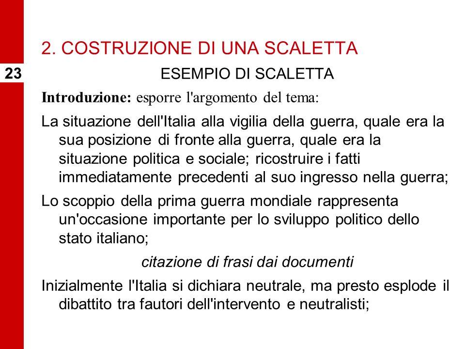 2. COSTRUZIONE DI UNA SCALETTA ESEMPIO DI SCALETTA Introduzione: esporre l'argomento del tema: La situazione dell'Italia alla vigilia della guerra, qu
