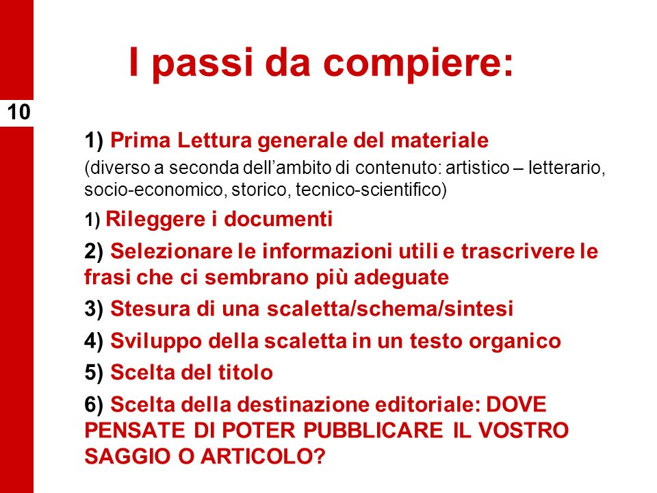 I passi da compiere: 1) Prima Lettura generale del materiale (diverso a seconda dellambito di contenuto: artistico – letterario, socio-economico, stor