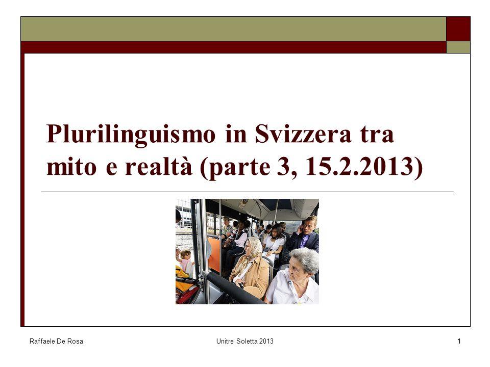 Raffaele De RosaUnitre Soletta 20131 Plurilinguismo in Svizzera tra mito e realtà (parte 3, 15.2.2013)