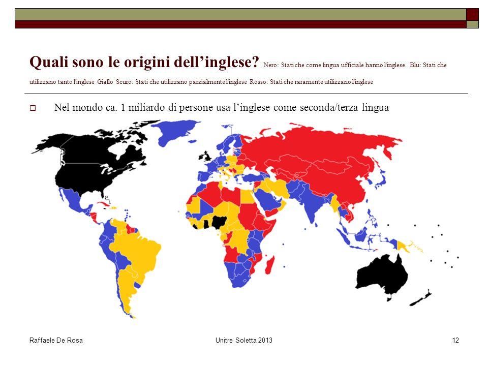 Raffaele De RosaUnitre Soletta 201312 Quali sono le origini dellinglese? Nero: Stati che come lingua ufficiale hanno l'inglese. Blu: Stati che utilizz