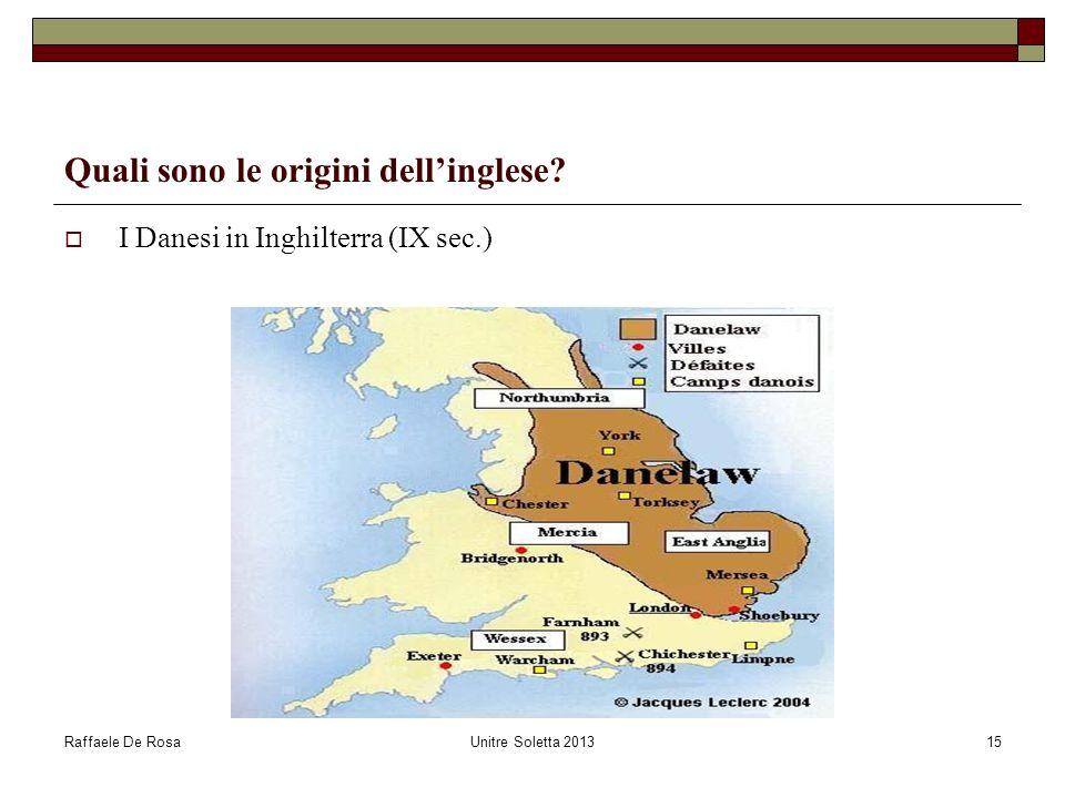 Raffaele De RosaUnitre Soletta 201315 Quali sono le origini dellinglese? I Danesi in Inghilterra (IX sec.)