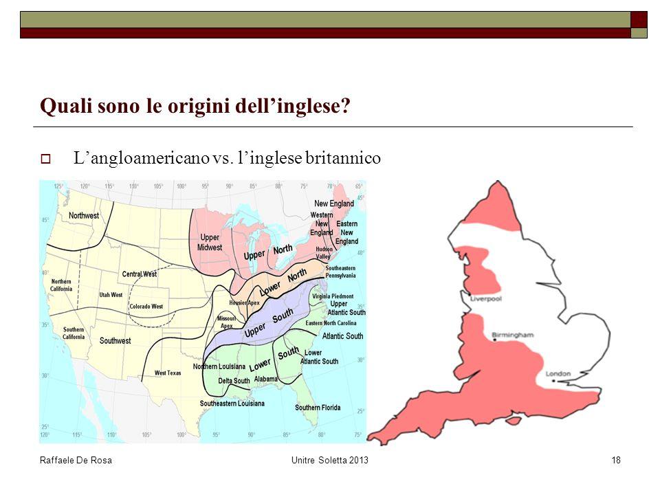 Raffaele De RosaUnitre Soletta 201318 Quali sono le origini dellinglese? Langloamericano vs. linglese britannico
